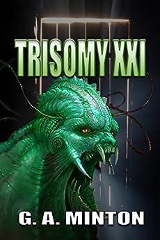 Trisomy XXI: YA SciFi Thriller by [Minton, G. A.]