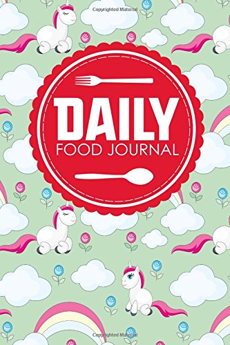 Daily Food Journal: Calorie Counting Journal, Food Journal Bariatric, Food Log Diary, Space For Meals, Amounts, Calories, Body Weight, Exercise & Meds, Water, Cute Unicorns Cover (Volume 70)