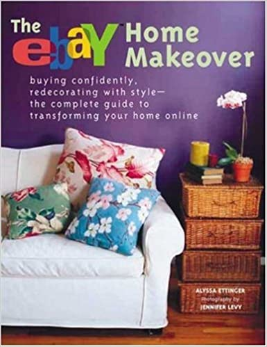 Ebay Home Makeover: Buying Confidently, Redecorating with Style--The ...