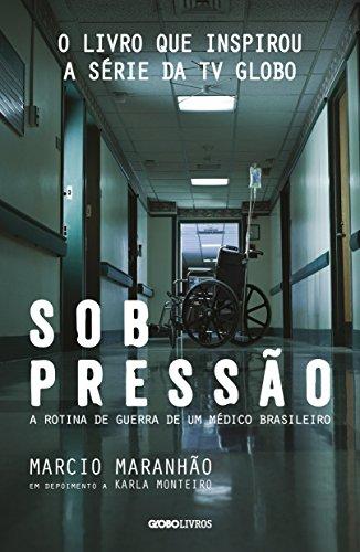 Sob Pressão. A Rotina de Guerra de Um Médico Brasileiro