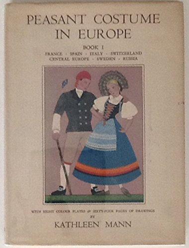 Peasant costume in Europe: Book I - Peasant Costume In Europe Kathleen Mann