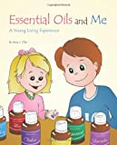 Essential Oils and Me: a Young Living Experience, Amy J. Oler, 1492155713