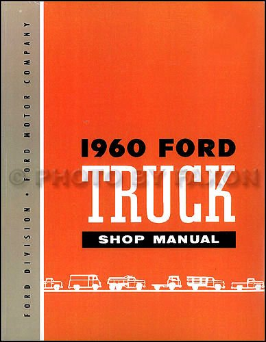 FOR OWNERS & RESTORERS - THE 1960 FORD TRUCK & PICKUP REPAIR SHOP & SERVICE MANUAL - COVERS F-100, F-250, F-350, F-500, F-600, F-700, F-750, F-800, F-850, F-950, F-1000, F-1100, C-550, C-600, C-700, C-750, C-800, C-850 C-950 C-1000 C-1100 ()