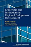 Leadership and Institutions in Regional Endogenous Development, Robert Stimson and Roger R. Stough, 1848440596