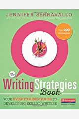 The Writing Strategies Book: Your Everything Guide to Developing Skilled Writers Paperback