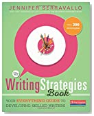 The Writing Strategies Book: Your Everything Guide to Developing Skilled Writers