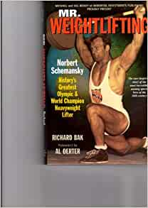 Mr. Weightlifting: Norbert Schemansky - History's Greatest Olympic