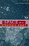 img - for Space as a Strategic Asset by Joan Johnson-Freese (2007-03-27) book / textbook / text book