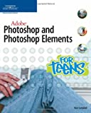 Adobe Photoshop and Photoshop Elements for Teens (For Teens (Course Technology))