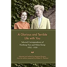 A Glorious and Terrible Life With You: Selected Correspondence of Northrop Frye and Helen Kemp, 1932-1939 (Heritage)