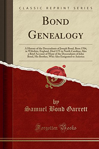 Bond Genealogy: A History of the Descendants of Joseph Bond, Born 1704, in Wiltshire, England, Died 175-in North Carolina; Also a Brief Account of Also Emigrated to America (Classic Reprint) ()