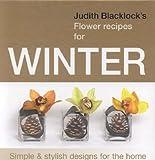 Judith Blacklock's Flower Recipes for Winter, Judith Blacklock, 0955239117