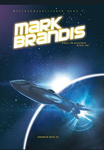 Mark Brandis - Weltraumpartisanen: Bd. 1: Bordbuch Delta VII