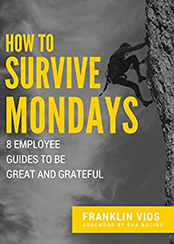 How to Survive Mondays: 8 Employee Guides to be Great and Grateful by [Vios, Franklin]