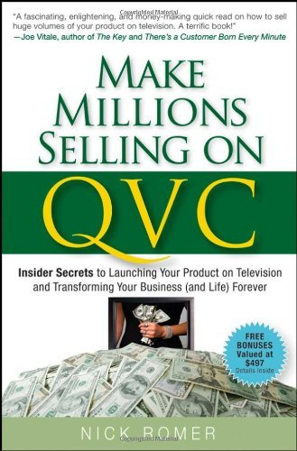 Make Millions Selling on QVC: Insider Secrets to Launching Your Product on Television and Transforming Your Business (and Life) Forever