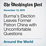Burma's Election Leaves Former Patron China with Uncomfortable Questions | Simon Denyer