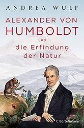 Alexander von Humboldt und die Erfindung der Natur (German Edition)