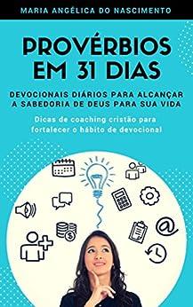 Provérbios em 31 Dias: Devocionais diários para alcançar a sabedoria de Deus para sua vida (Portuguese Edition) by [Nascimento, Maria Angélica]