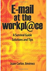 Email At The Workplace: A Survival Guide. Solutions And Tips.