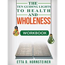 The Ten Guiding Lights to Health and Wholeness Workbook
