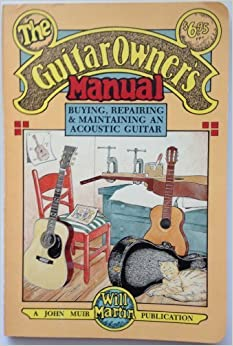 The Guitar Owner's Manual: Buying, Repairing, and Maintaining an Acoustic Guitar by Will Martin (1983-05-03)