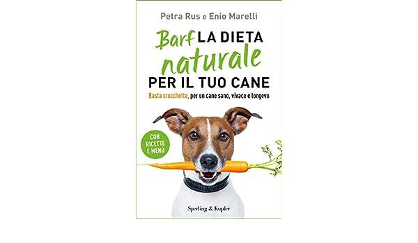 Amazon.com: Barf la dieta naturale per il tuo cane: Basta crocchette, per un cane sano, vivace e longevo (Italian Edition) eBook: Enio Marelli, ...