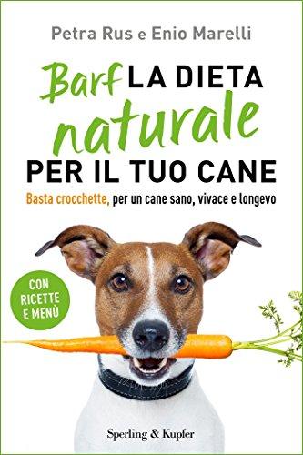 Barf la dieta naturale per il tuo cane: Basta crocchette, per un cane sano