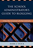 The School Administrator's Guide to Blogging, Mark J. Stock, 157886920X