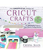 The Unofficial Book of Cricut Crafts: The Ultimate Guide to Your Electric Cutting Machine