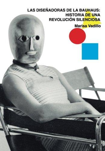 Las diseñadoras de la Bauhaus: Historia de una revolucion silenciosa (El arbol del silencio) (Volume 7) (Spanish Edition) [Marisa Vadillo] (Tapa Blanda)