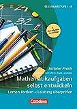 Scriptor Praxis: Mathematikaufgaben selbst entwickeln (7., überarbeitete Neuauflage ): Lernen fördern - Leistung überprüfen. Buch