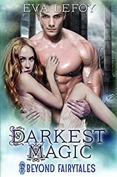 Darkest Magic (Beyond Fairytales) (Beyond Fairytales series Book 4) by [Lefoy, Eva]