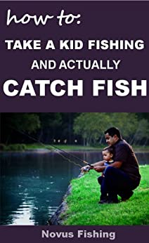 How to take a kid fishing and actually catch for Take a kid fishing