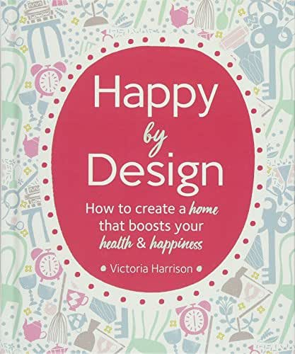 Happy by Design: How to create a home that boosts your health and happiness