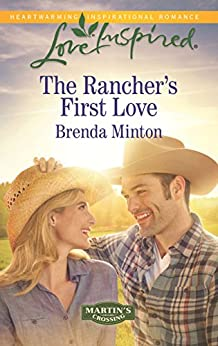 Mills & Boon : The Rancher's First Love (Martin's Crossing) by [Minton, Brenda]