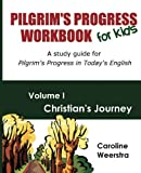 Pilgrim's Progress Workbook for Kids:  Christian's Journey: A study guide for Pilgrim's Progress in Today's English