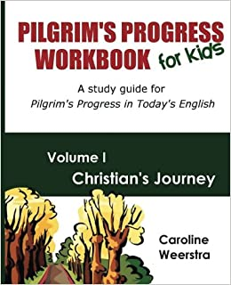 Pilgrim's Progress Workbook for Kids: Christian's Journey: A study guide for Pilgrim's Progress in Today's English: Volume 1