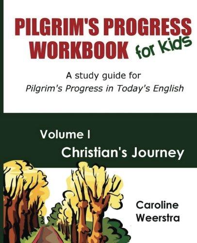Read Online Pilgrim's Progress Workbook for Kids:  Christian's Journey: A study guide for Pilgrim's Progress in Today's English ebook