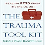 The Trauma Tool Kit: Healing PTSD from the Inside Out | Susan Pease Banitt LCSW