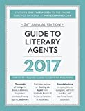 Guide to Literary Agents 2017: The Most Trusted Guide to Getting Published (Market)