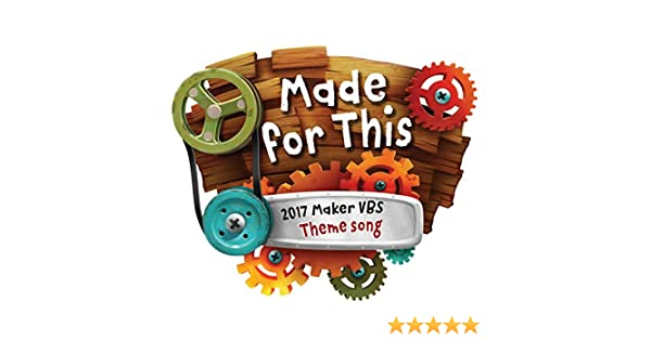 Made for This (2017 Maker Vbs Theme Song) by GroupMusic on