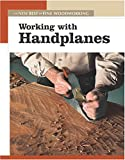 Working with Handplanes: The New Best of Fine Woodworking