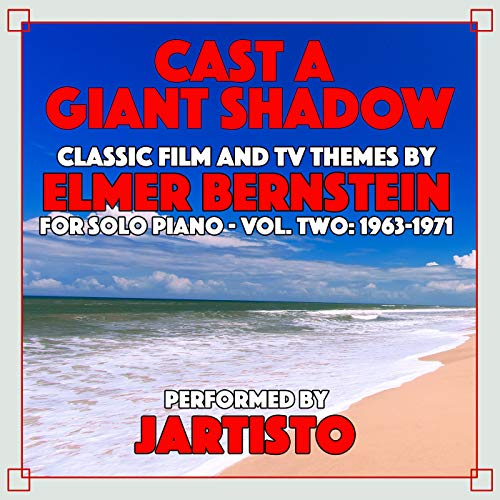 Cast A Giant Shadow-Classic Film and TV Themes by Elmer Bernstein for Solo Piano Vol 2 (1963-1971)