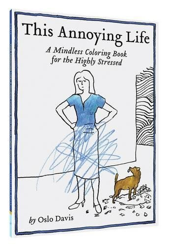 This Annoying Life: A Mindless Coloring Book for the Highly Stressed