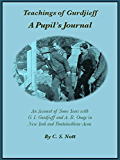 Teachings of Gurdjieff: A Pupil's Journal