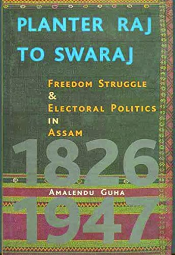 planter-raj-to-swaraj-freedom-struggle-electoral-politics-in-assam
