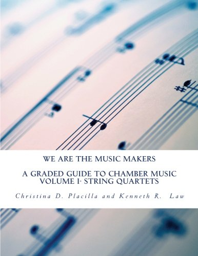 We Are The Music Makers: Volume I: A Graded Guide to Chamber Music- String Quartets