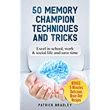 50 Memory Champion Techniques and Tricks: Excel in School, Work & Social Life and Save Time