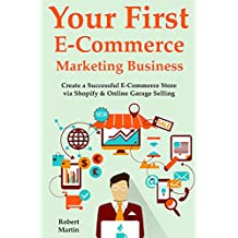 Your First E-Commerce Marketing Business: Create a Successful E-Commerce Store via  Shopify & Online Garage Selling (2 Book Bundle)
