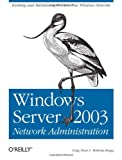 Windows Server 2003 Network Administration, Bragg, Roberta and Hunt, Craig, 0596008007